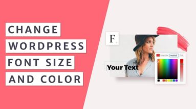 How to Quickly Change Font Size and Color in WordPress